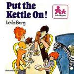 Leila Berg - Put the Kettle On!